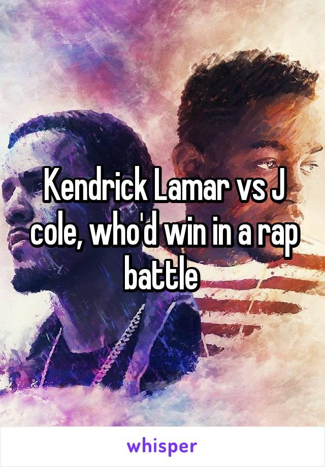 Kendrick Lamar vs J cole, who'd win in a rap battle