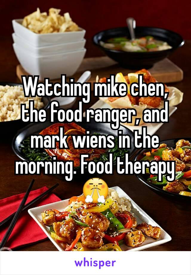 Watching mike chen, the food ranger, and mark wiens in the morning. Food therapy 😤