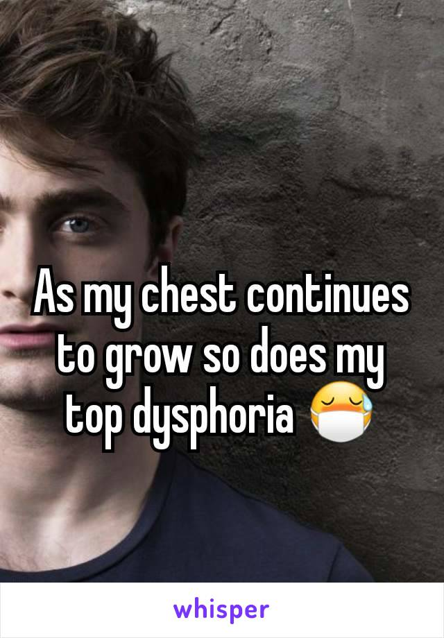As my chest continues to grow so does my top dysphoria 😷