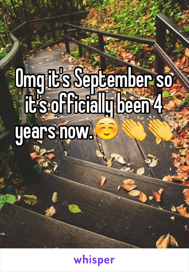 Omg it's September so it's officially been 4 years now.☺️👏👏