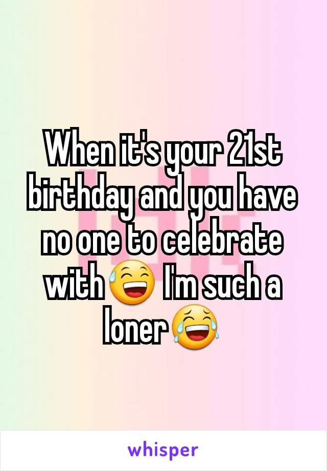 When it's your 21st birthday and you have no one to celebrate with😅 I'm such a loner😂