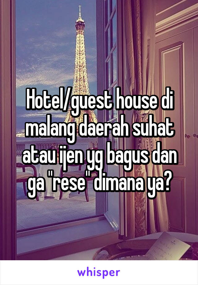 """Hotel/guest house di malang daerah suhat atau ijen yg bagus dan ga """"rese"""" dimana ya?"""