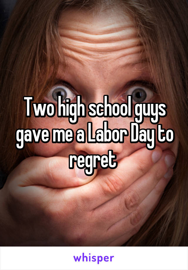 Two high school guys gave me a Labor Day to regret