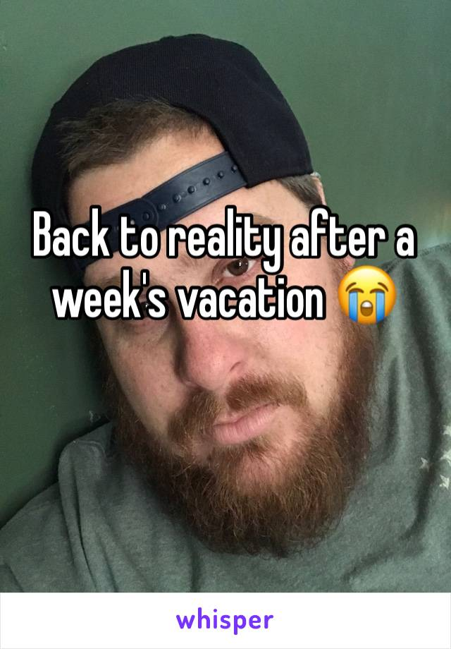 Back to reality after a week's vacation 😭