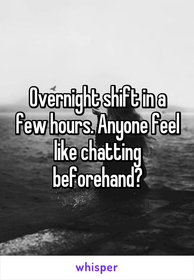Overnight shift in a few hours. Anyone feel like chatting beforehand?
