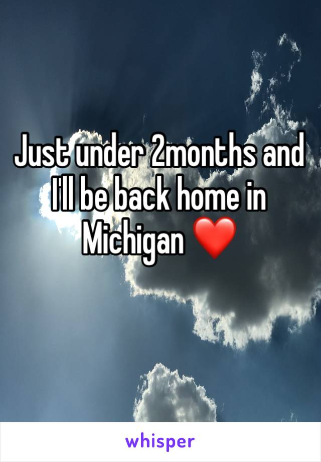 Just under 2months and I'll be back home in Michigan ❤️