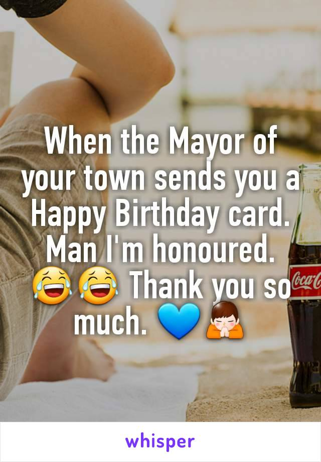 When the Mayor of your town sends you a Happy Birthday card. Man I'm honoured. 😂😂 Thank you so much. 💙🙏