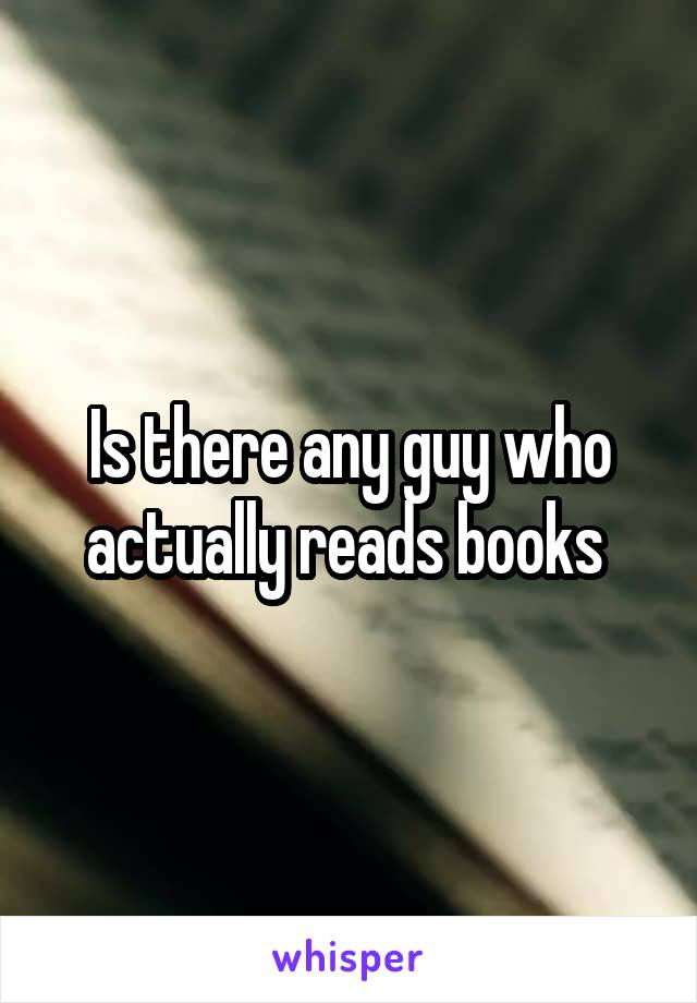 Is there any guy who actually reads books