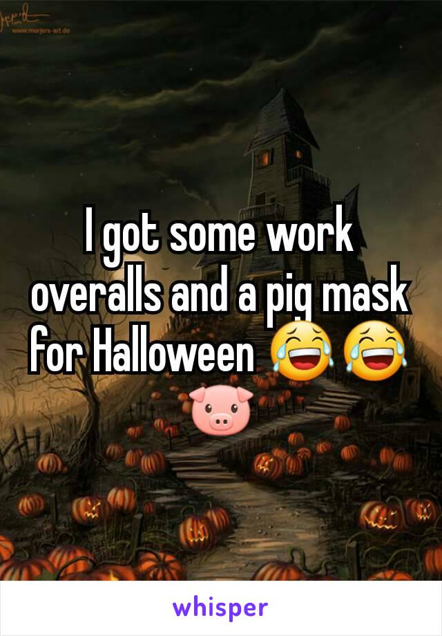 I got some work overalls and a pig mask for Halloween 😂😂🐷