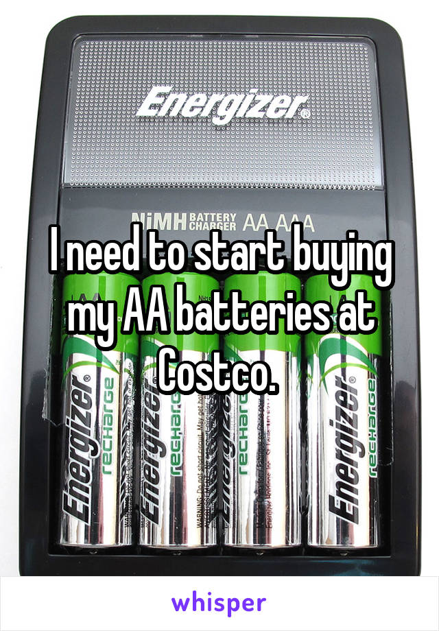 I need to start buying my AA batteries at Costco.
