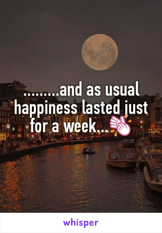 .........and as usual happiness lasted just for a week...👏