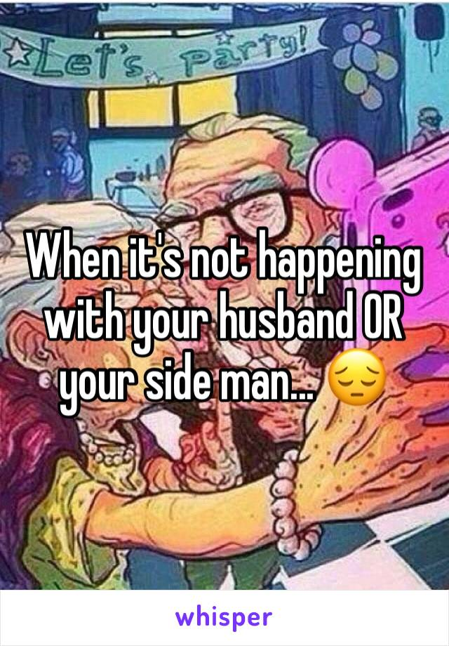 When it's not happening with your husband OR your side man... 😔