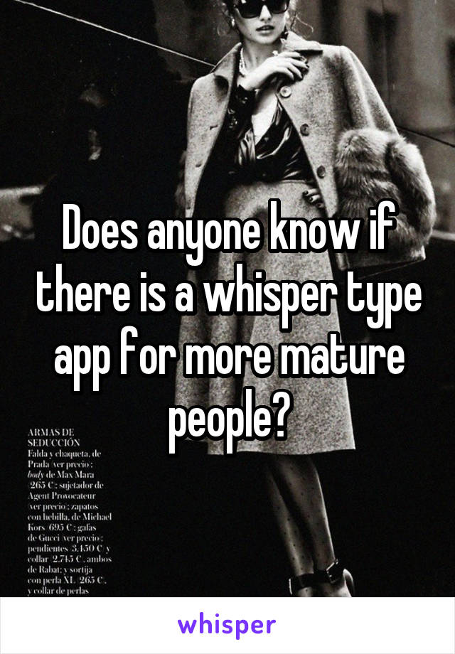 Does anyone know if there is a whisper type app for more mature people?