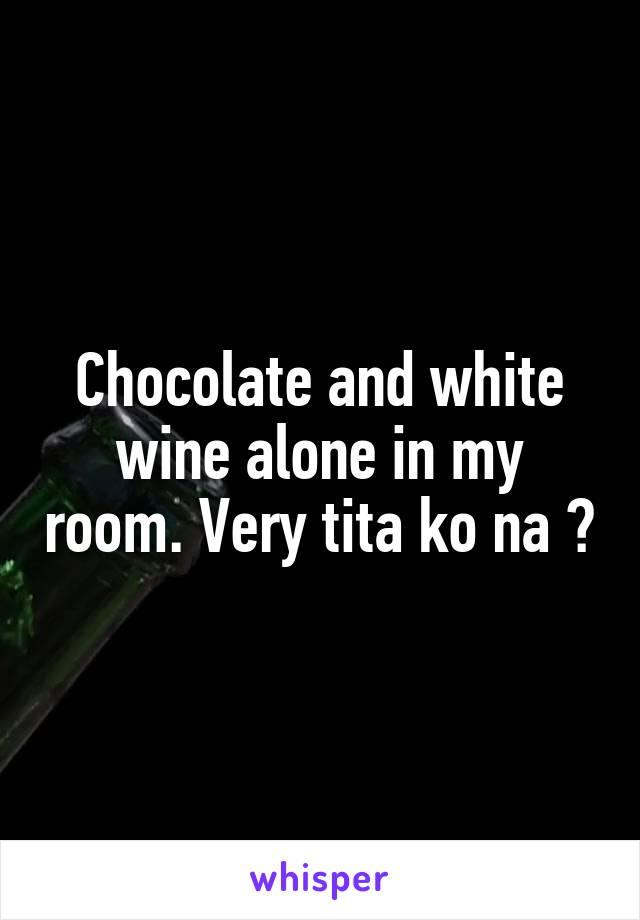 Chocolate and white wine alone in my room. Very tita ko na 😩
