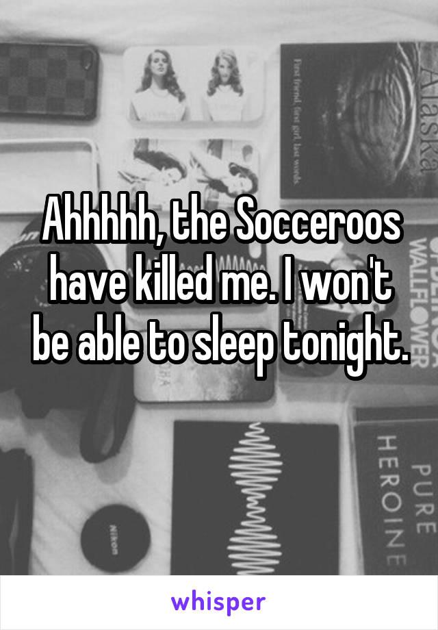 Ahhhhh, the Socceroos have killed me. I won't be able to sleep tonight.