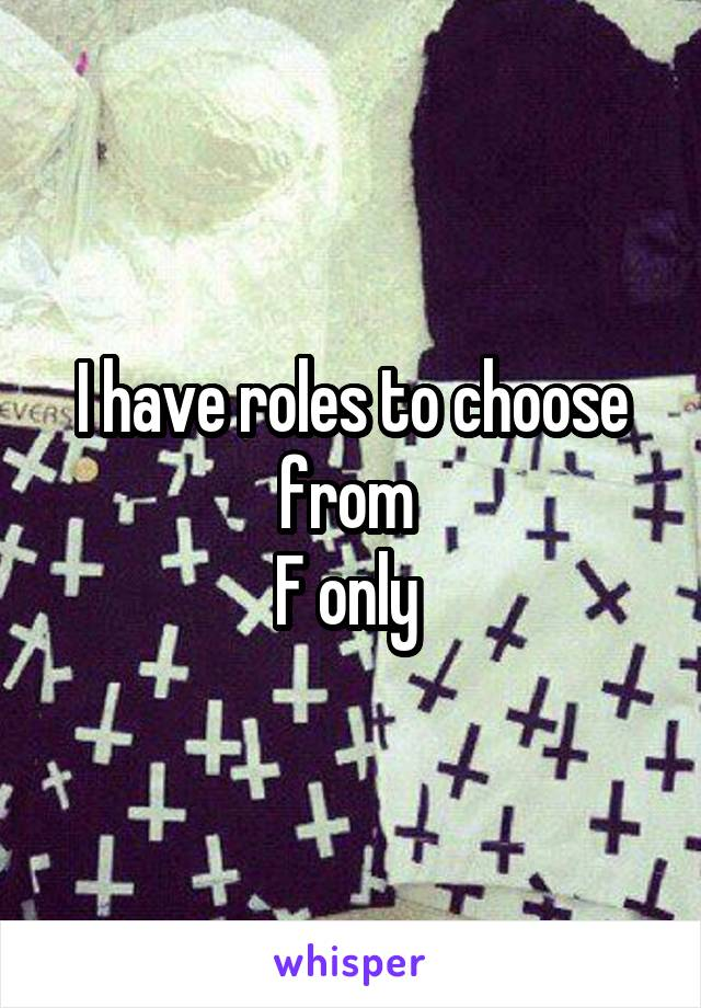 I have roles to choose from  F only