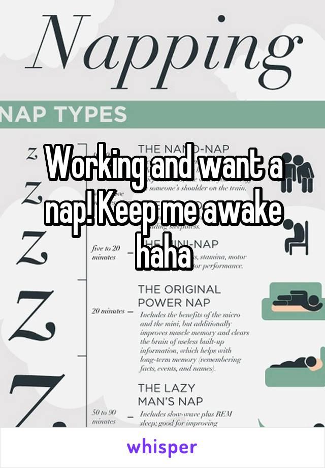 Working and want a nap! Keep me awake haha