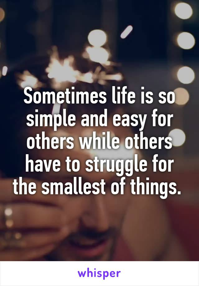 Sometimes life is so simple and easy for others while others have to struggle for the smallest of things.