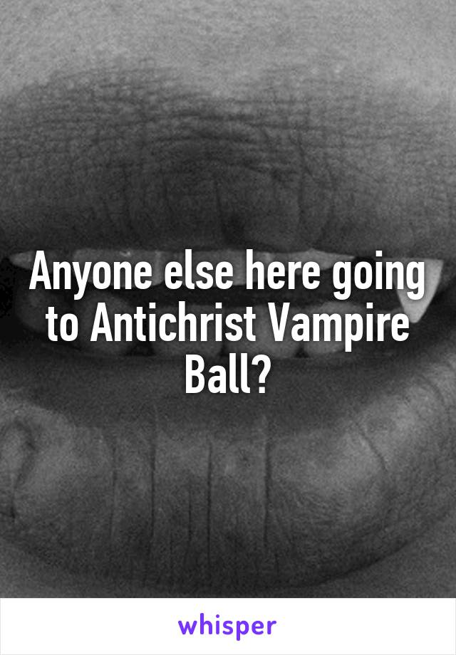 Anyone else here going to Antichrist Vampire Ball?