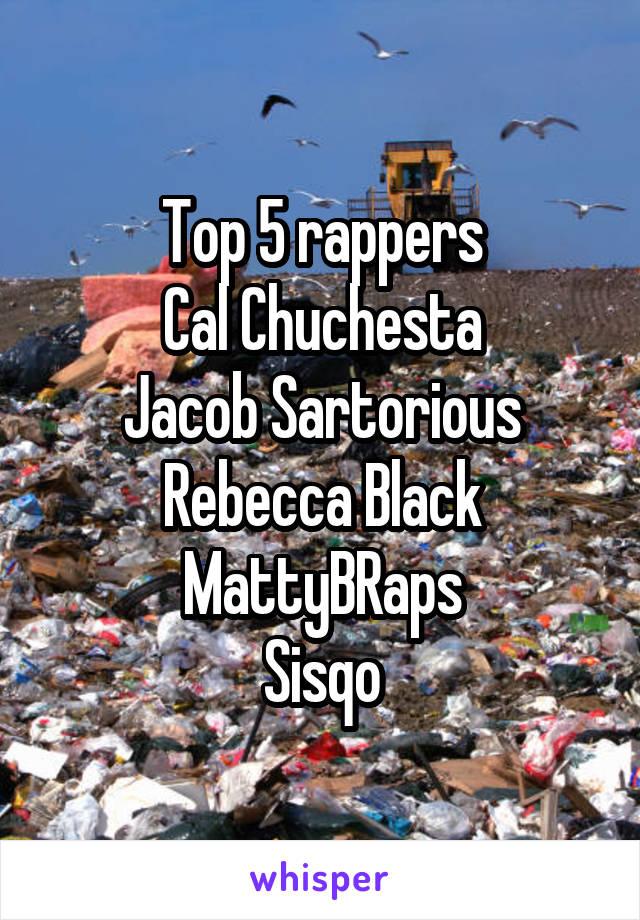 Top 5 rappers Cal Chuchesta Jacob Sartorious Rebecca Black MattyBRaps Sisqo