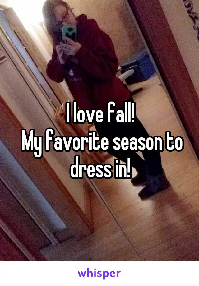 I love fall!  My favorite season to dress in!