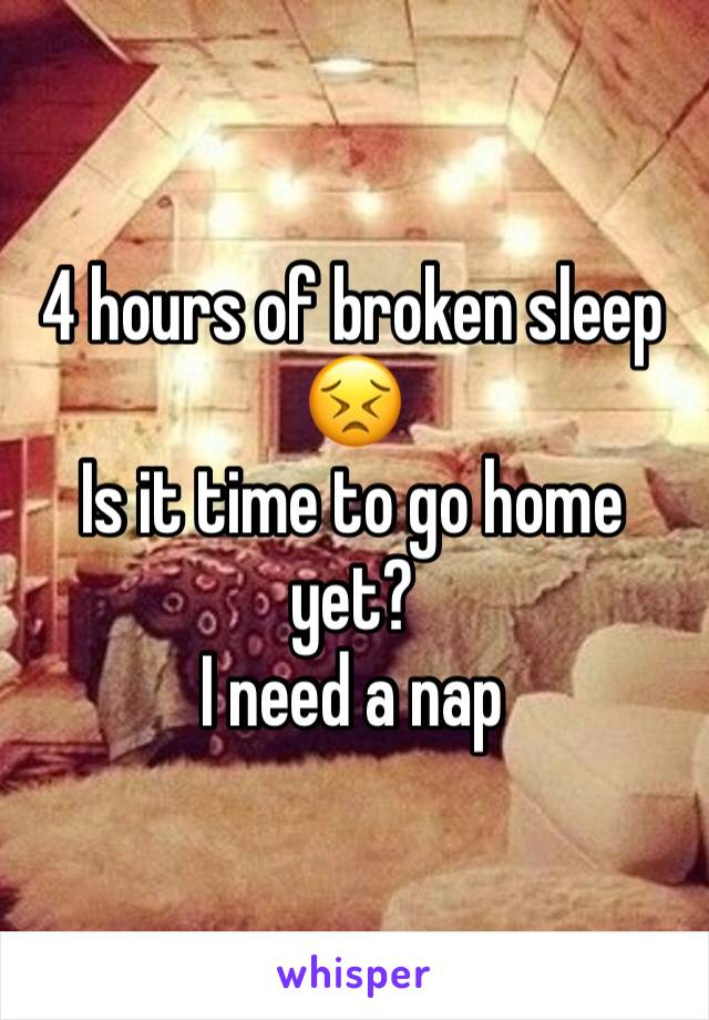 4 hours of broken sleep 😣 Is it time to go home yet? I need a nap