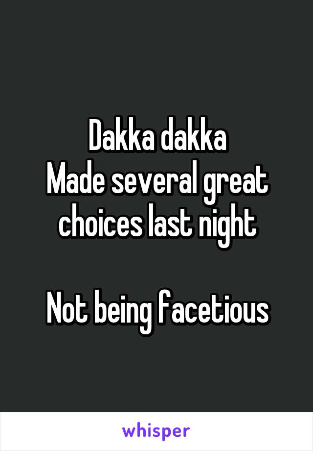 Dakka dakka Made several great choices last night  Not being facetious