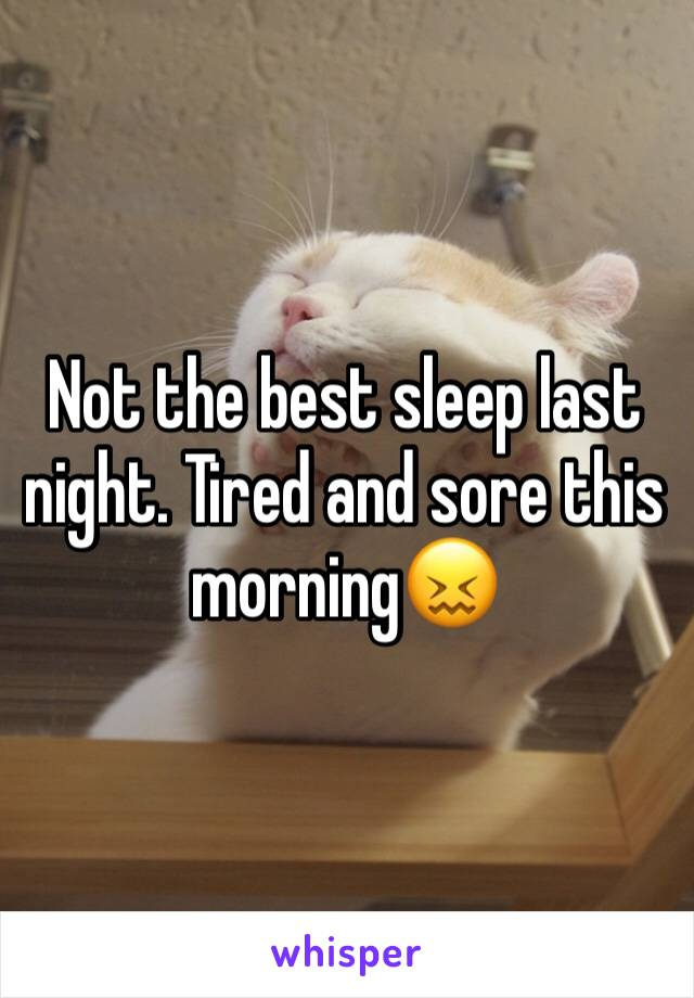 Not the best sleep last night. Tired and sore this morning😖
