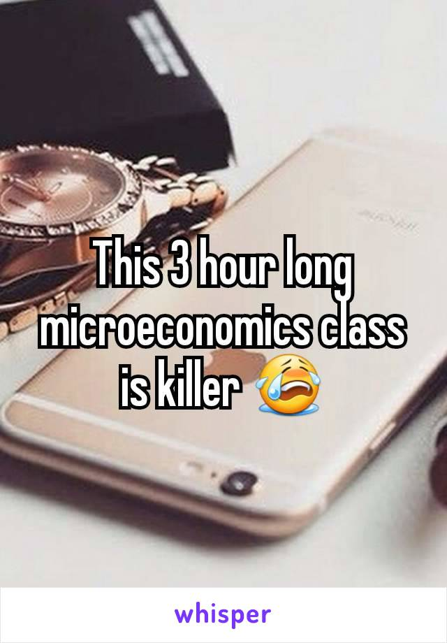 This 3 hour long microeconomics class is killer 😭