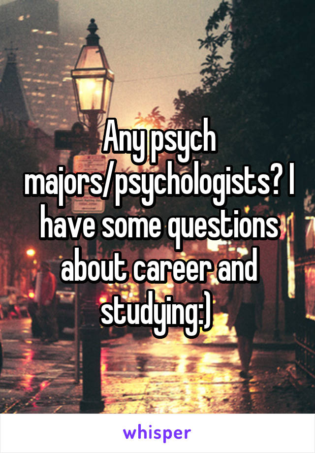 Any psych majors/psychologists? I have some questions about career and studying:)