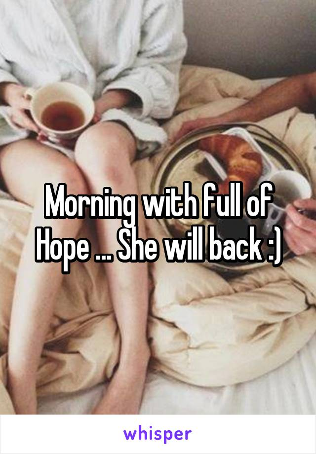 Morning with full of Hope ... She will back :)