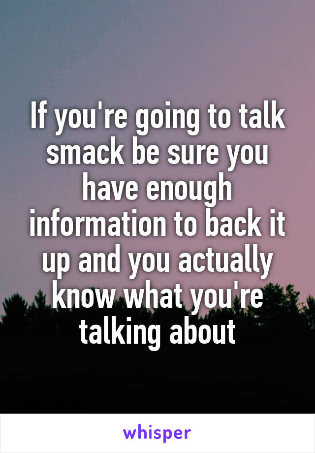 If you're going to talk smack be sure you have enough information to back it up and you actually know what you're talking about