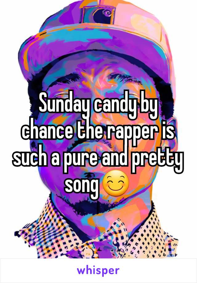 Sunday candy by chance the rapper is such a pure and pretty song😊