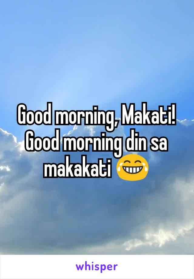 Good morning, Makati! Good morning din sa makakati 😂