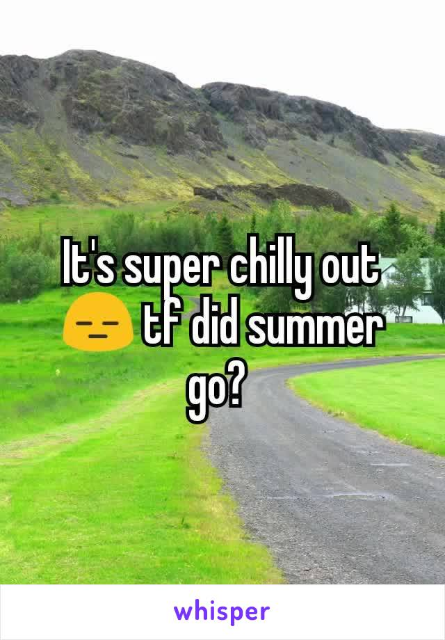 It's super chilly out😑 tf did summer go?