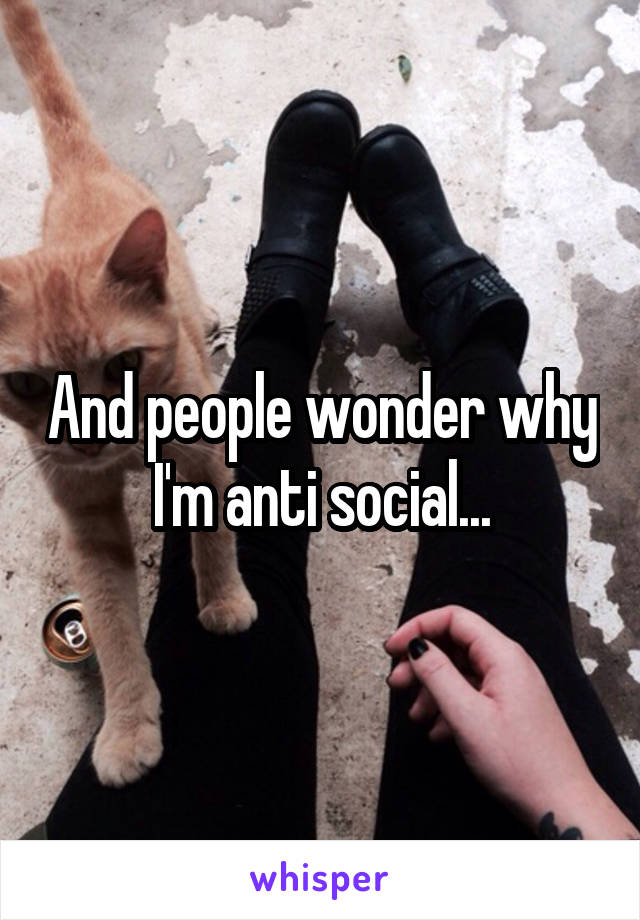 And people wonder why I'm anti social...