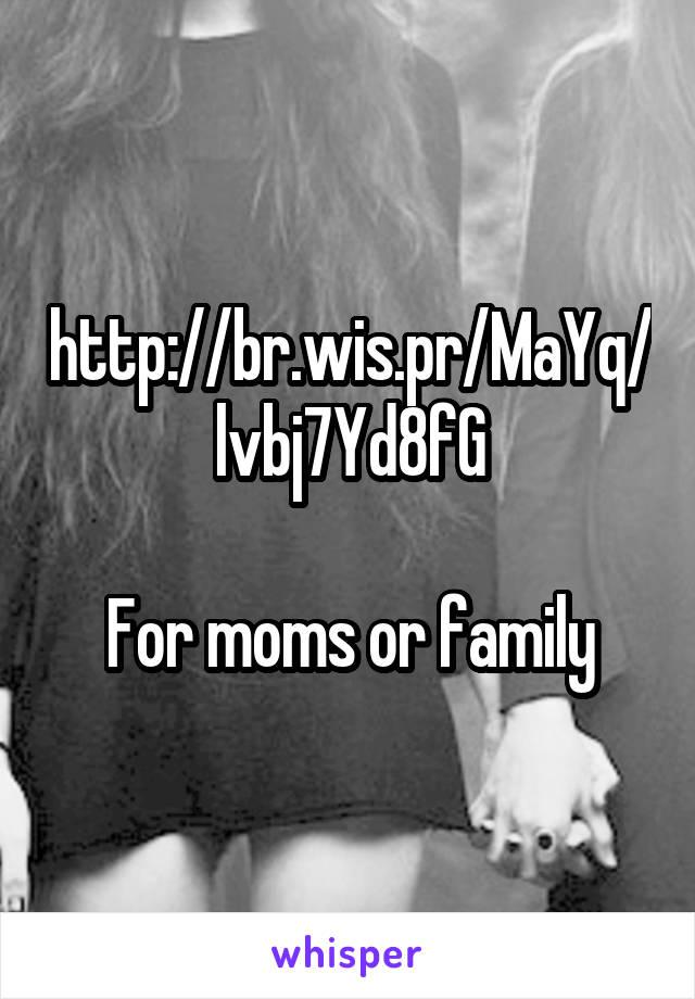 http://br.wis.pr/MaYq/lvbj7Yd8fG  For moms or family