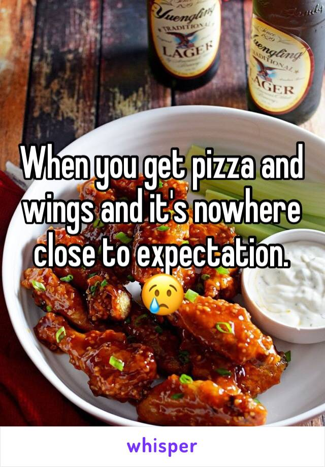 When you get pizza and wings and it's nowhere close to expectation.  😢