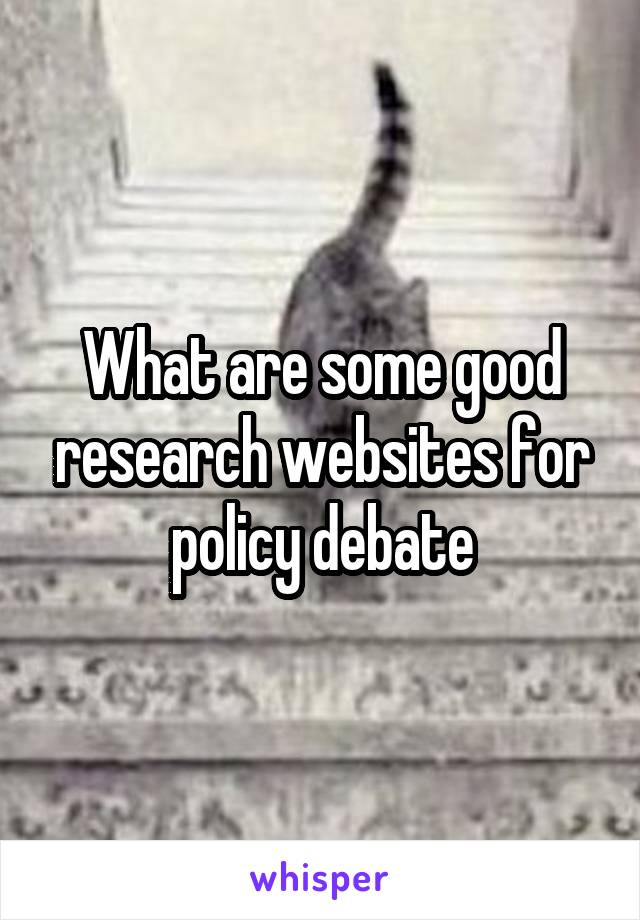 What are some good research websites for policy debate