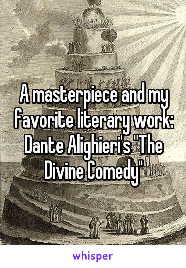 "A masterpiece and my favorite literary work: Dante Alighieri's ""The Divine Comedy"""