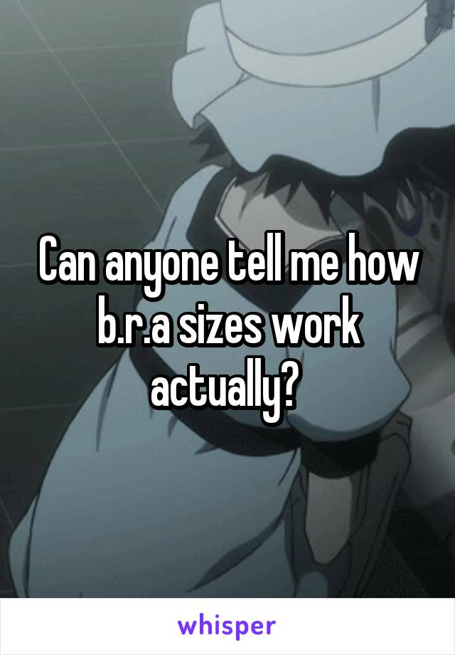 Can anyone tell me how b.r.a sizes work actually?