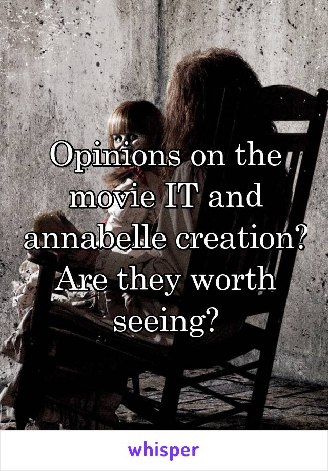 Opinions on the movie IT and annabelle creation? Are they worth seeing?