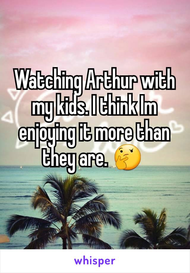 Watching Arthur with my kids. I think Im enjoying it more than they are. 🤔