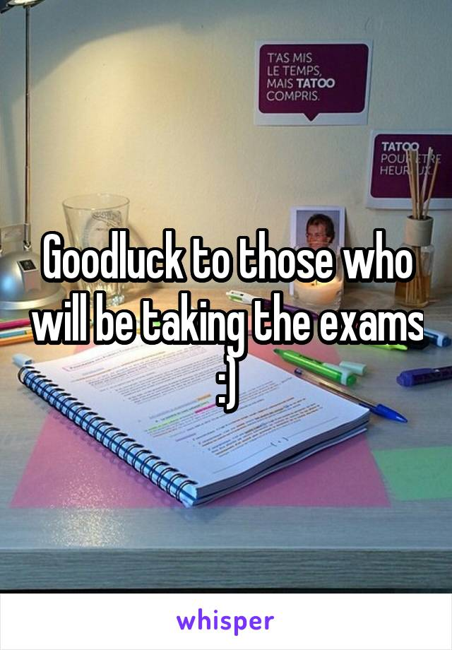 Goodluck to those who will be taking the exams :)