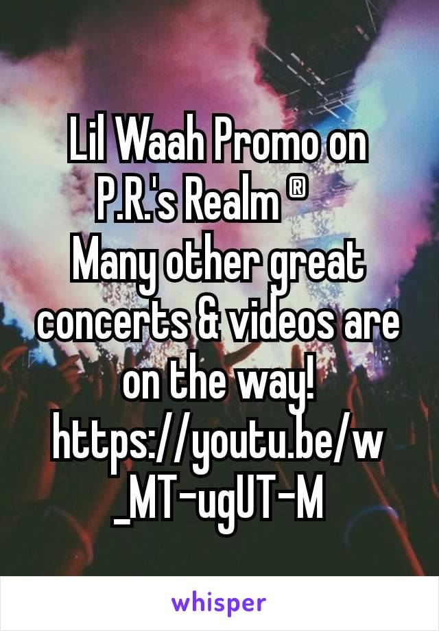 Lil Waah Promo on P.R.'s Realm ® Many other great concerts & videos are on the way! https://youtu.be/w_MT-ugUT-M