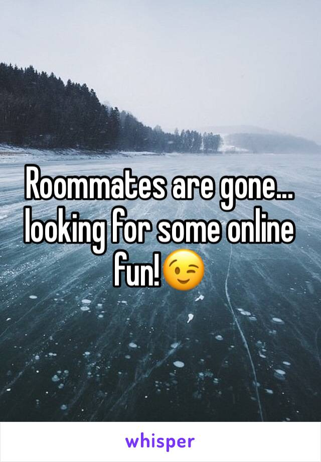 Roommates are gone... looking for some online fun!😉