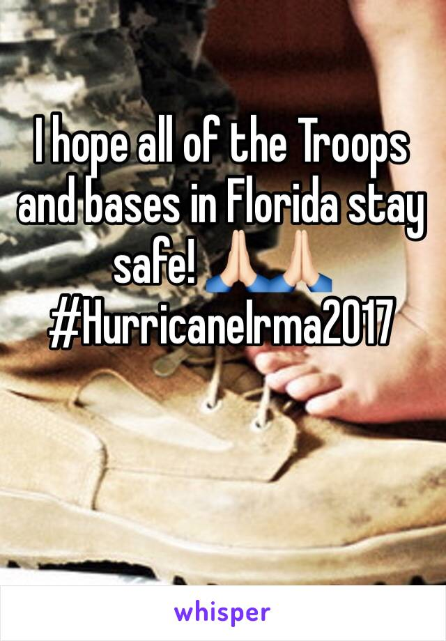 I hope all of the Troops and bases in Florida stay safe! 🙏🏻🙏🏻 #HurricaneIrma2017