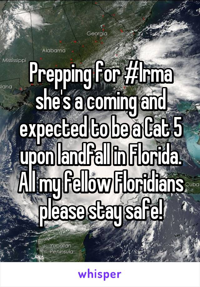 Prepping for #Irma she's a coming and expected to be a Cat 5 upon landfall in Florida. All my fellow Floridians please stay safe!