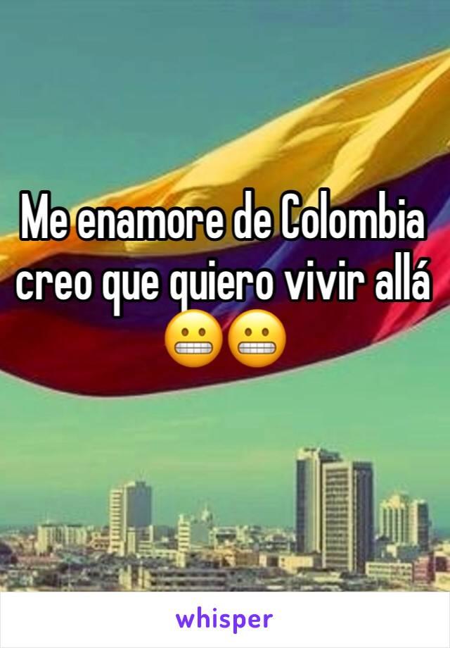 Me enamore de Colombia creo que quiero vivir allá  😬😬
