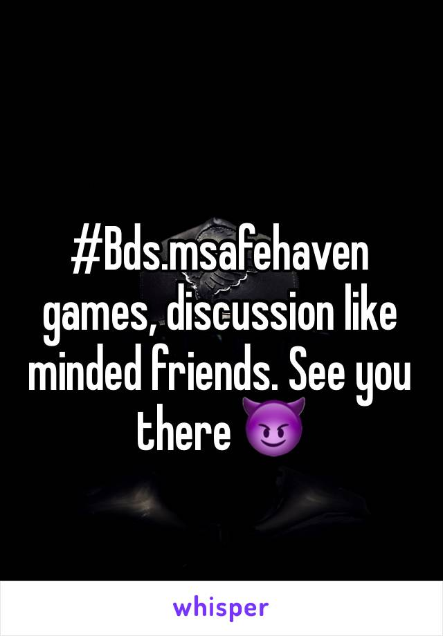 #Bds.msafehaven games, discussion like minded friends. See you there 😈